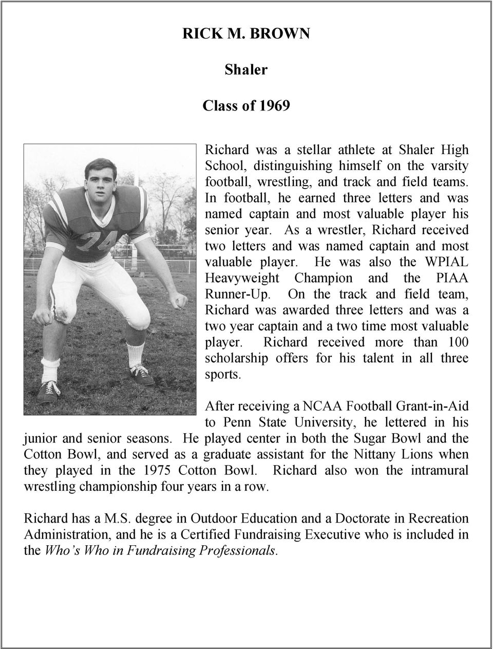 He was also the WPIAL Heavyweight Champion and the PIAA Runner-Up. On the track and field team, Richard was awarded three letters and was a two year captain and a two time most valuable player.