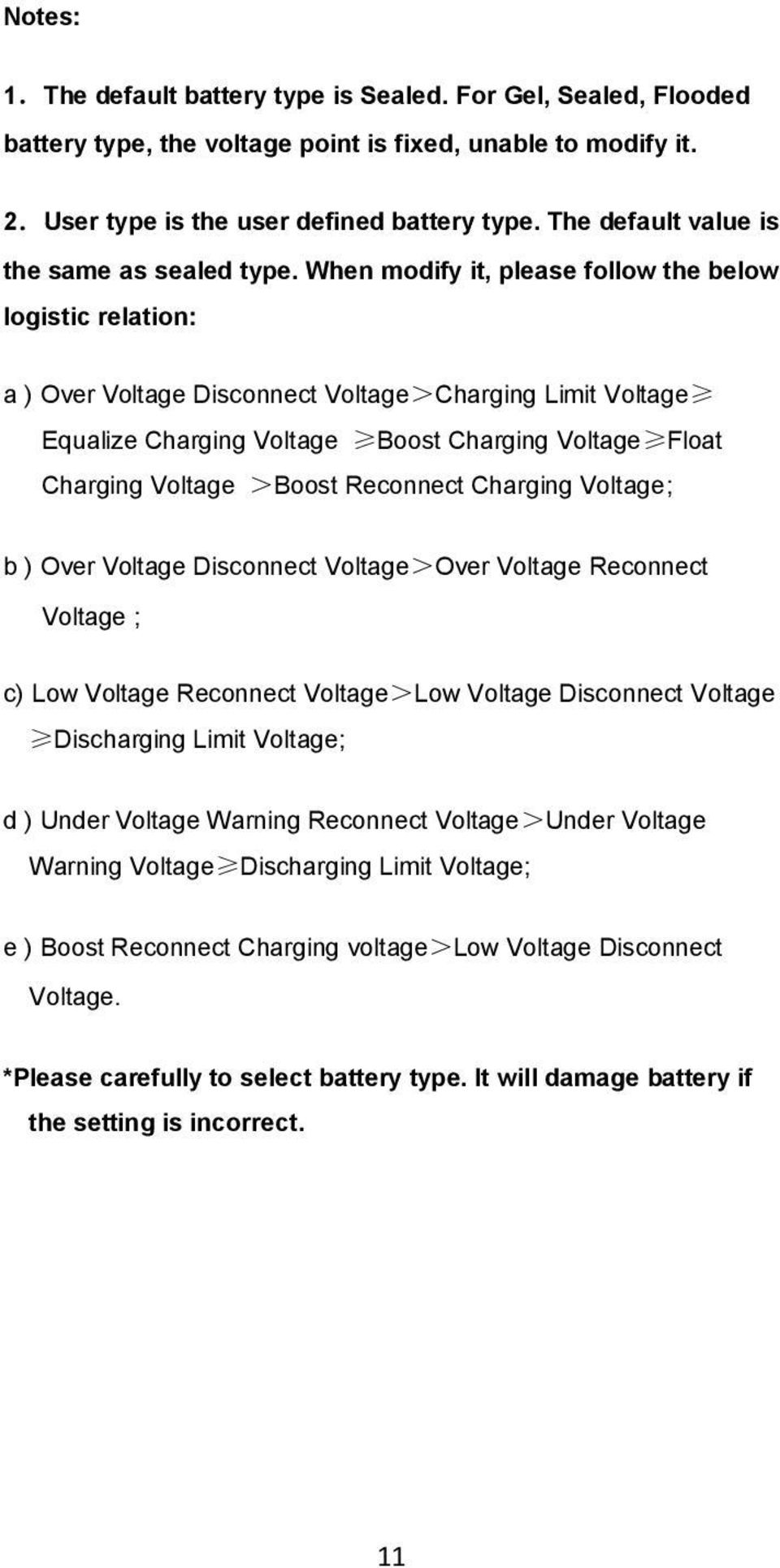 When modify it, please follow the below logistic relation: a ) Over Voltage Disconnect Voltage>Charging Limit Voltage Equalize Charging Voltage Boost Charging Voltage Float Charging Voltage >Boost