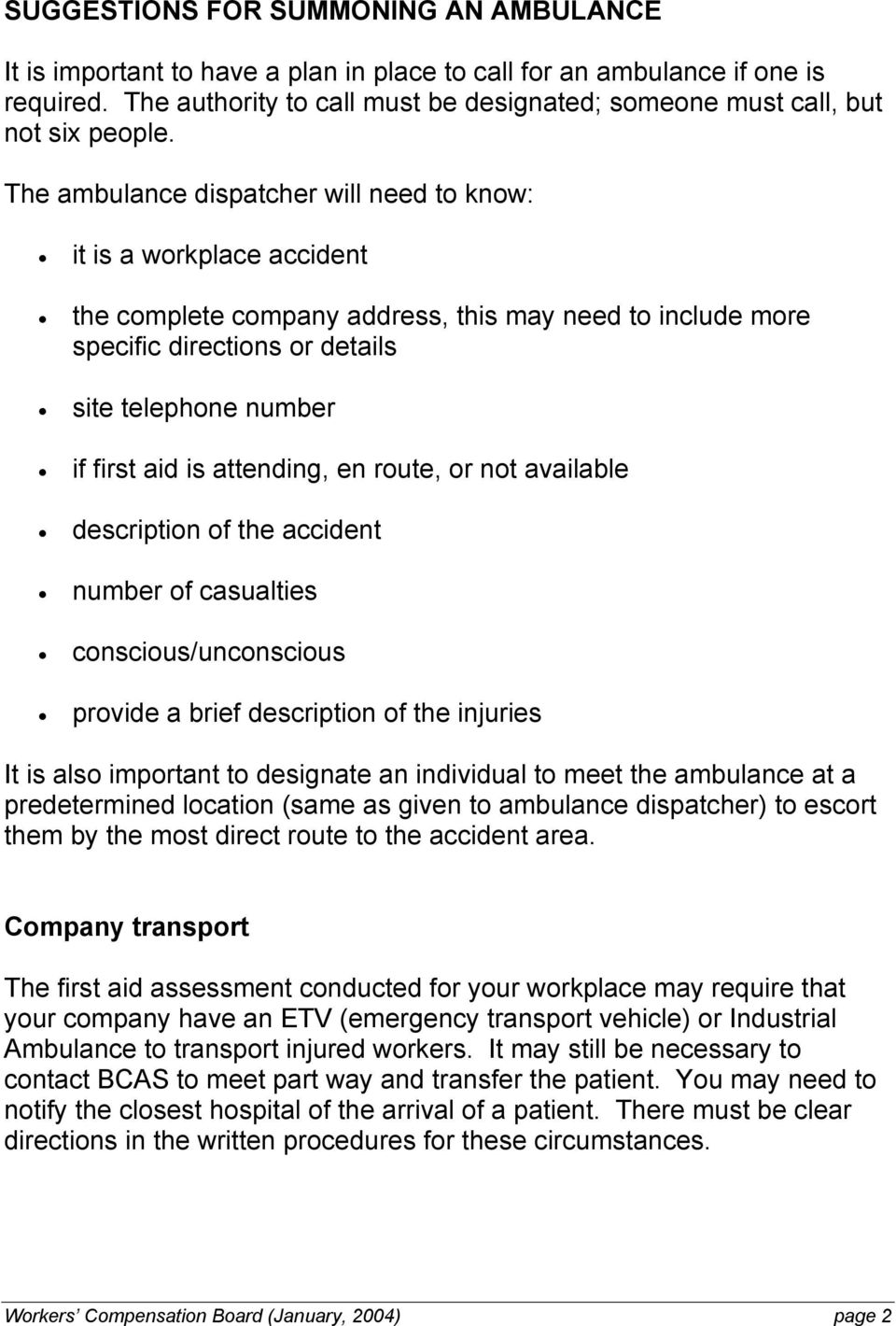 The ambulance dispatcher will need to know: it is a workplace accident the complete company address, this may need to include more specific directions or details site telephone number if first aid is