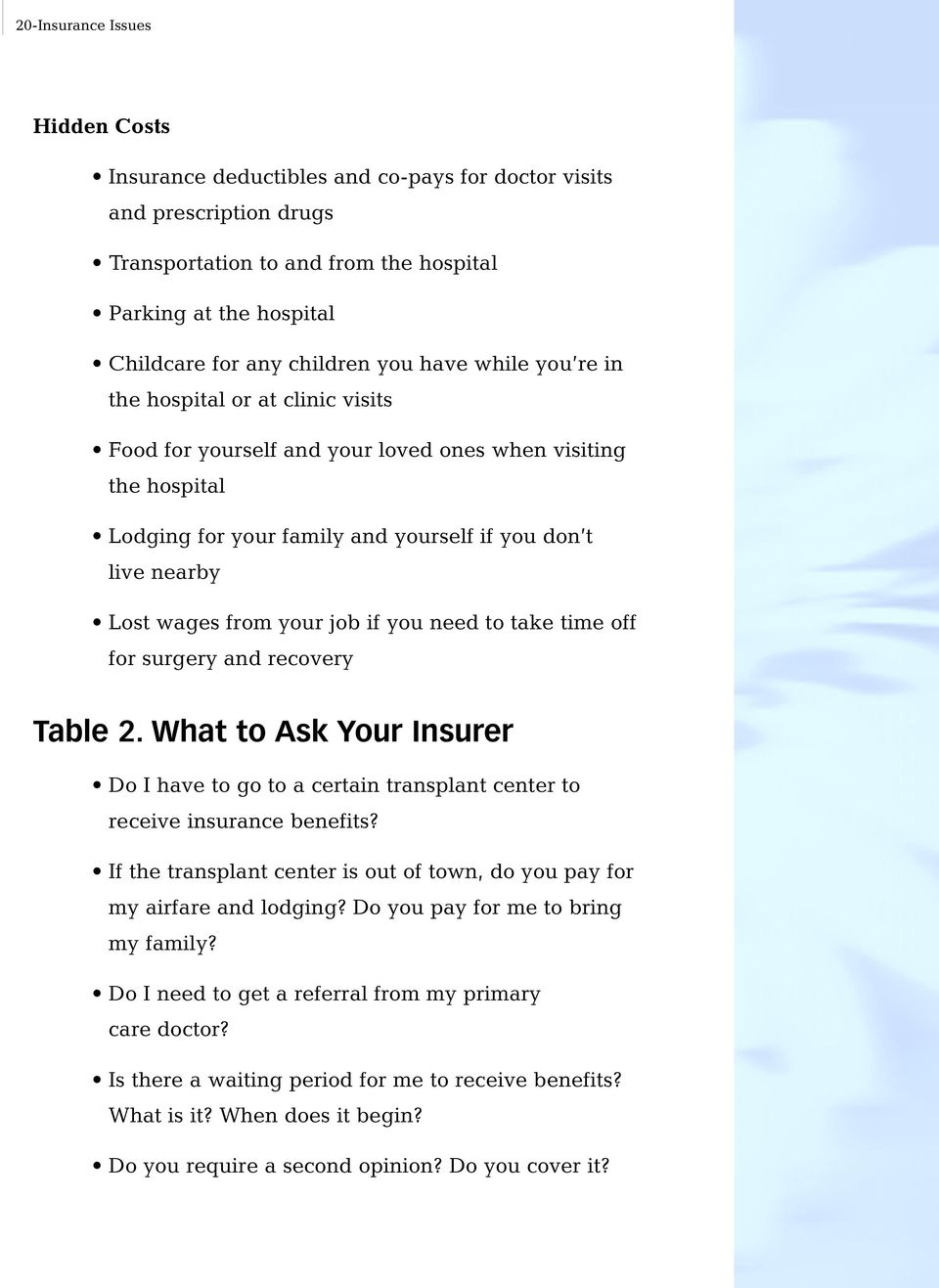 from your job if you need to take time off for surgery and recovery Table 2. What to Ask Your Insurer Do I have to go to a certain transplant center to receive insurance benefits?