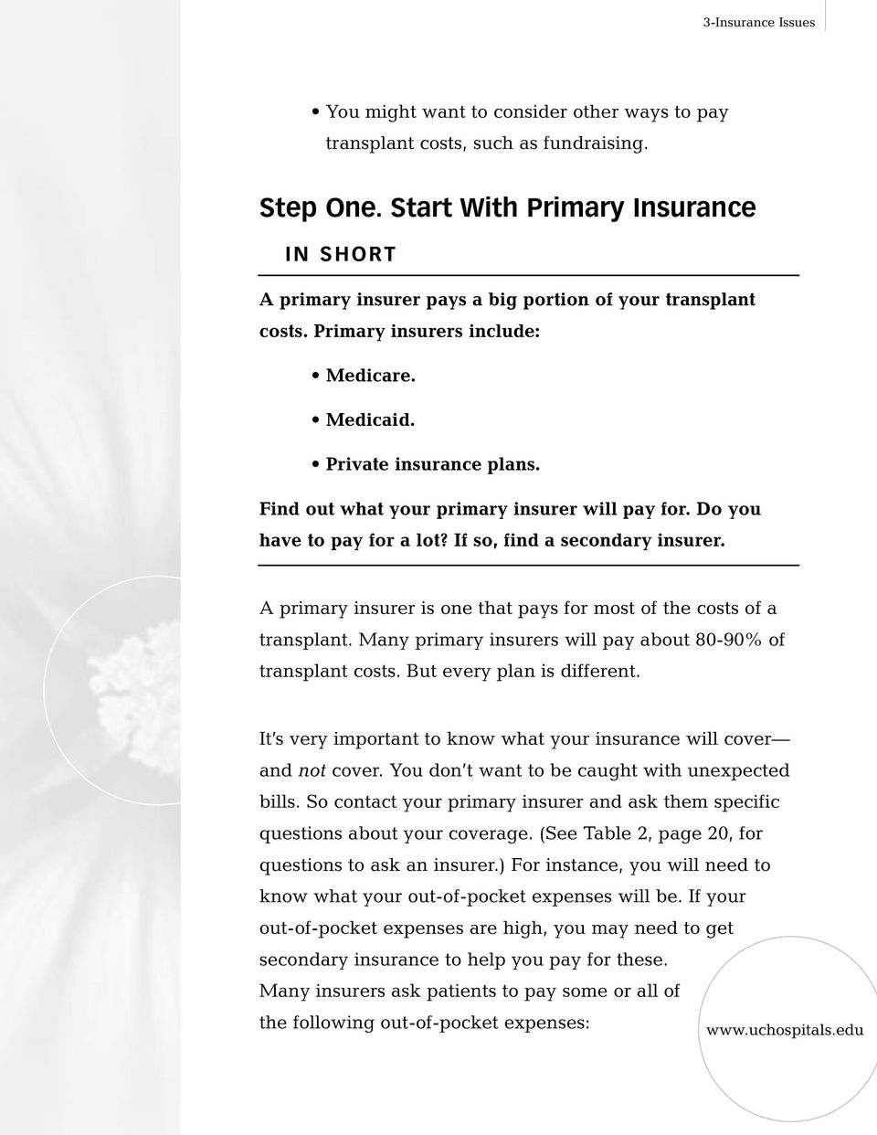 Find out what your primary insurer will pay for. Do you have to pay for a lot? If so, find a secondary insurer. A primary insurer is one that pays for most of the costs of a transplant.