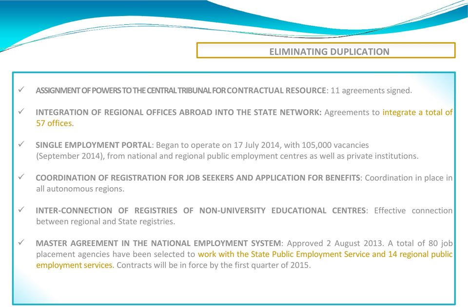 SINGLE EMPLOYMENT PORTAL: Began to operate on 17 July 2014, with 105,000 vacancies (September 2014), from national and regional public employment centres as well as private institutions.