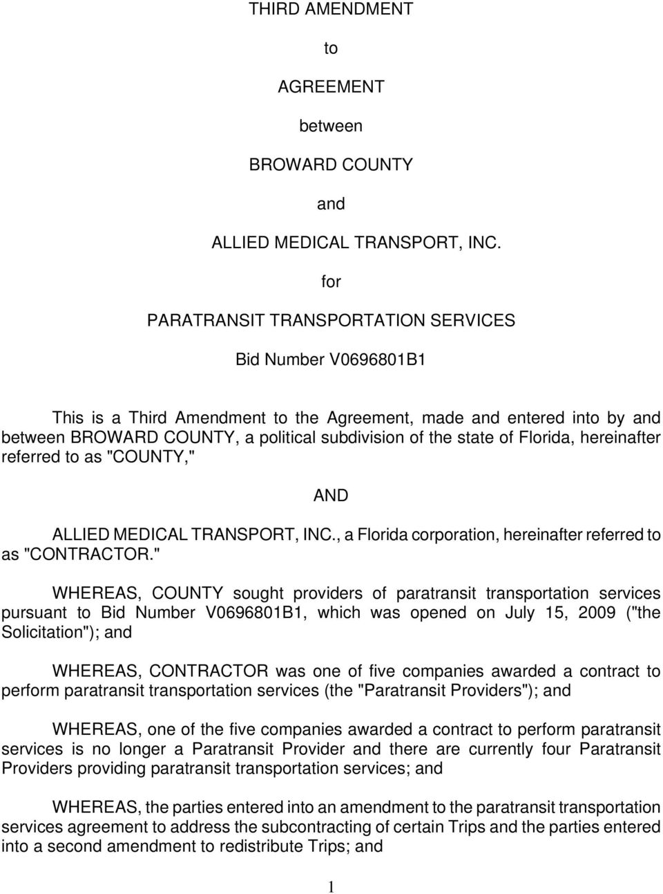 "Florida, hereinafter referred to as ""COUNTY,"" AND ALLIED MEDICAL TRANSPORT, INC., a Florida corporation, hereinafter referred to as ""CONTRACTOR."