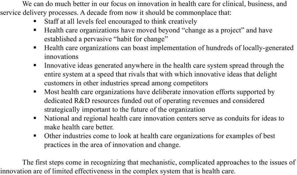 pervasive habit for change Health care organizations can boast implementation of hundreds of locally-generated innovations Innovative ideas generated anywhere in the health care system spread through