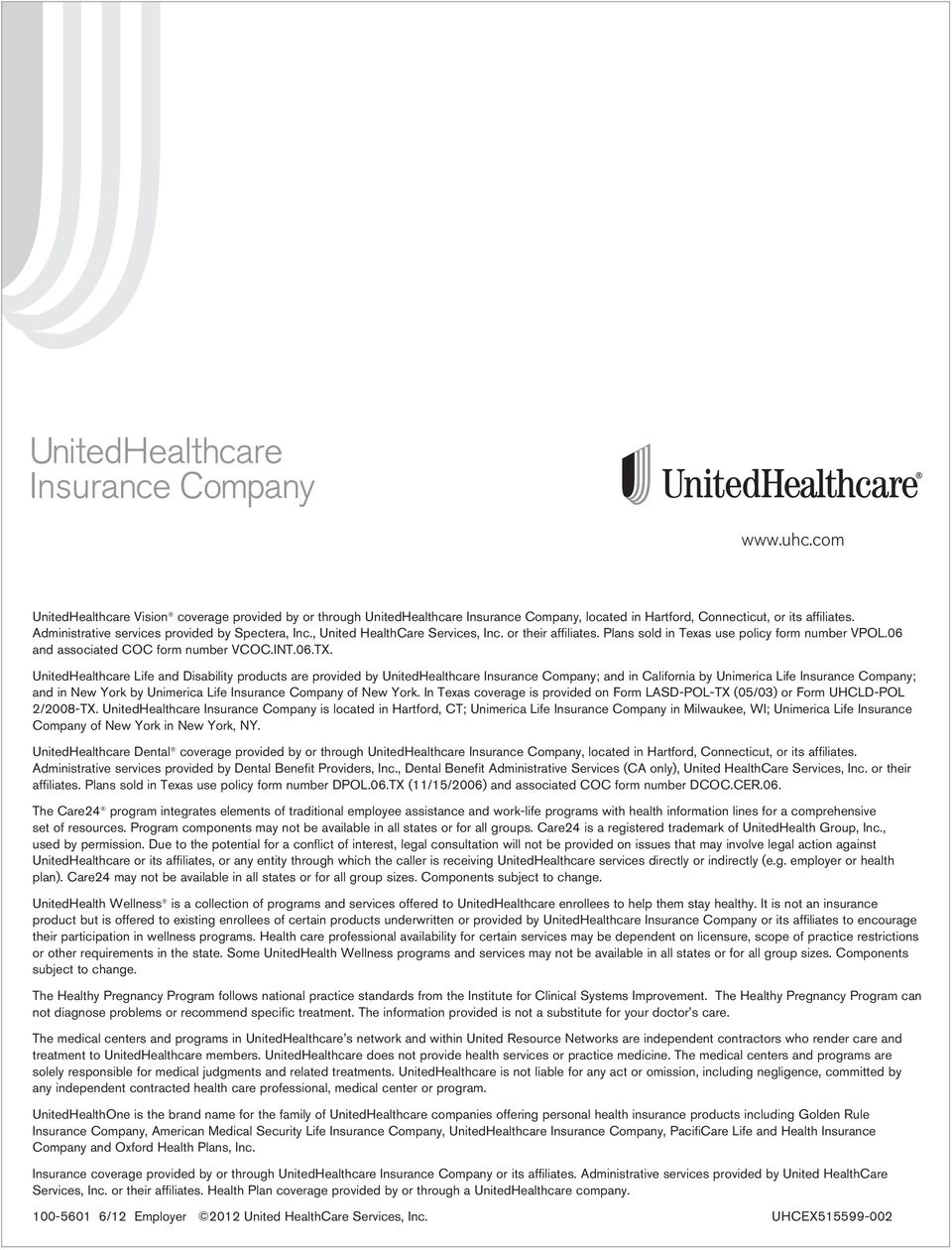 UnitedHealthcare Life and Disability products are provided by UnitedHealthcare Insurance Company; and in California by Unimerica Life Insurance Company; and in New York by Unimerica Life Insurance