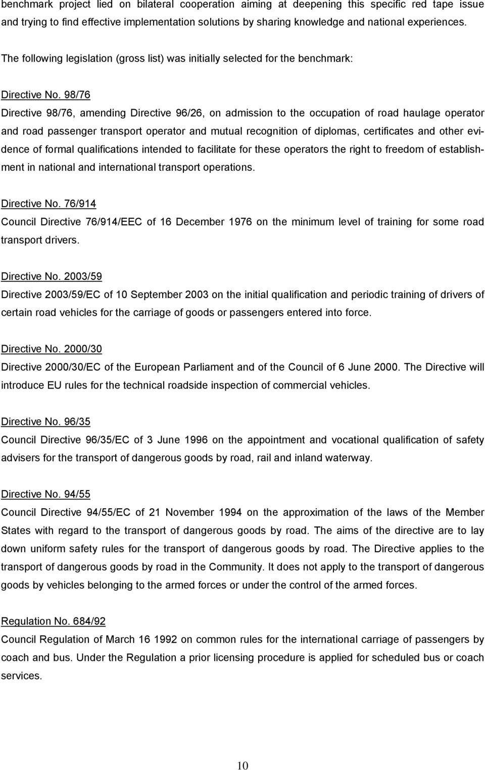 98/76 Directive 98/76, amending Directive 96/26, on admission to the occupation of road haulage operator and road passenger transport operator and mutual recognition of diplomas, certificates and