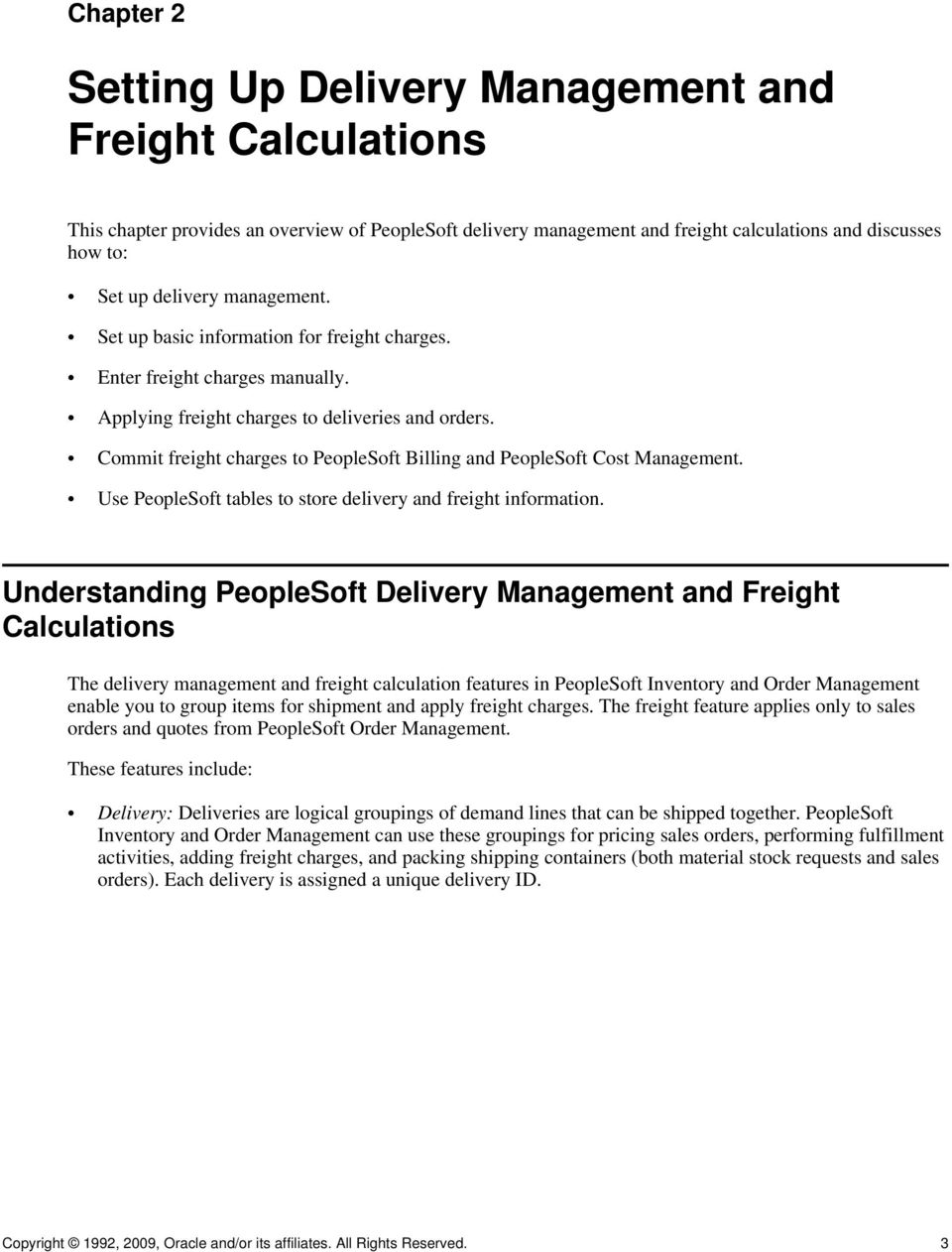 Commit freight charges to PeopleSoft Billing and PeopleSoft Cost Management. Use PeopleSoft tables to store delivery and freight information.