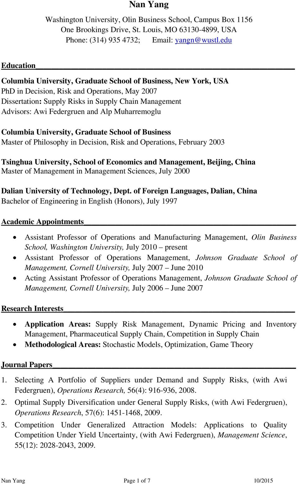 Federgruen and Alp Muharremoglu Columbia University, Graduate School of Business Master of Philosophy in Decision, Risk and Operations, February 2003 Tsinghua University, School of Economics and