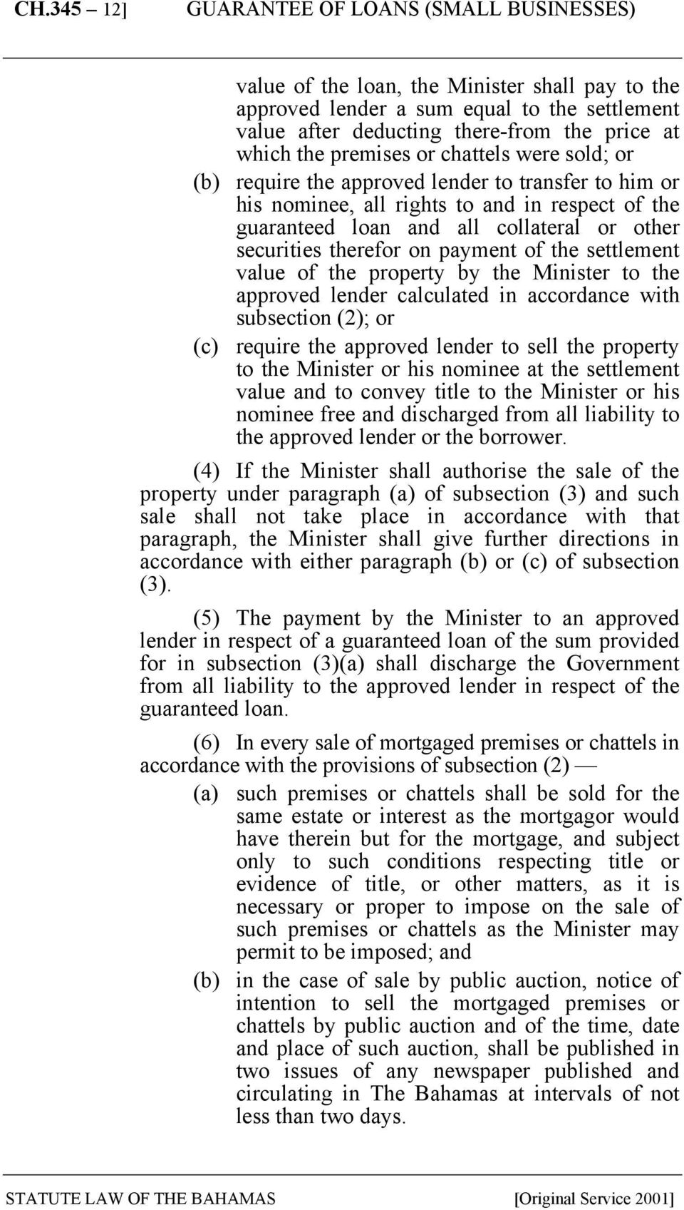 value of the property by the Minister to the approved lender calculated in accordance with subsection (2); or (c) require the approved lender to sell the property to the Minister or his nominee at