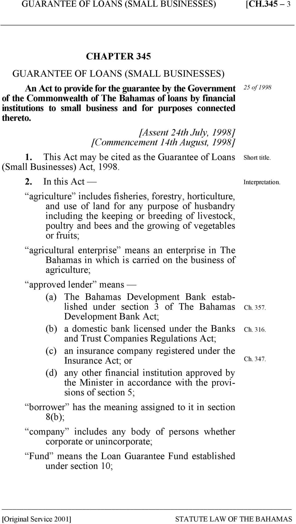 th July, 1998] [Commencement 14th August, 1998] 1. This Act may be cited as the Guarantee of Loans (Small Businesses) Act, 1998. 2.