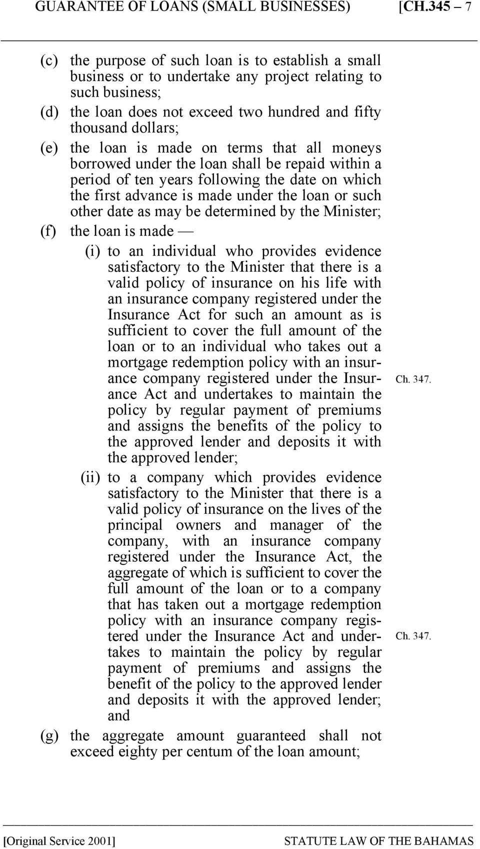 as may be determined by the Minister; (f) the loan is made (i) to an individual who provides evidence satisfactory to the Minister that there is a valid policy of insurance on his life with an
