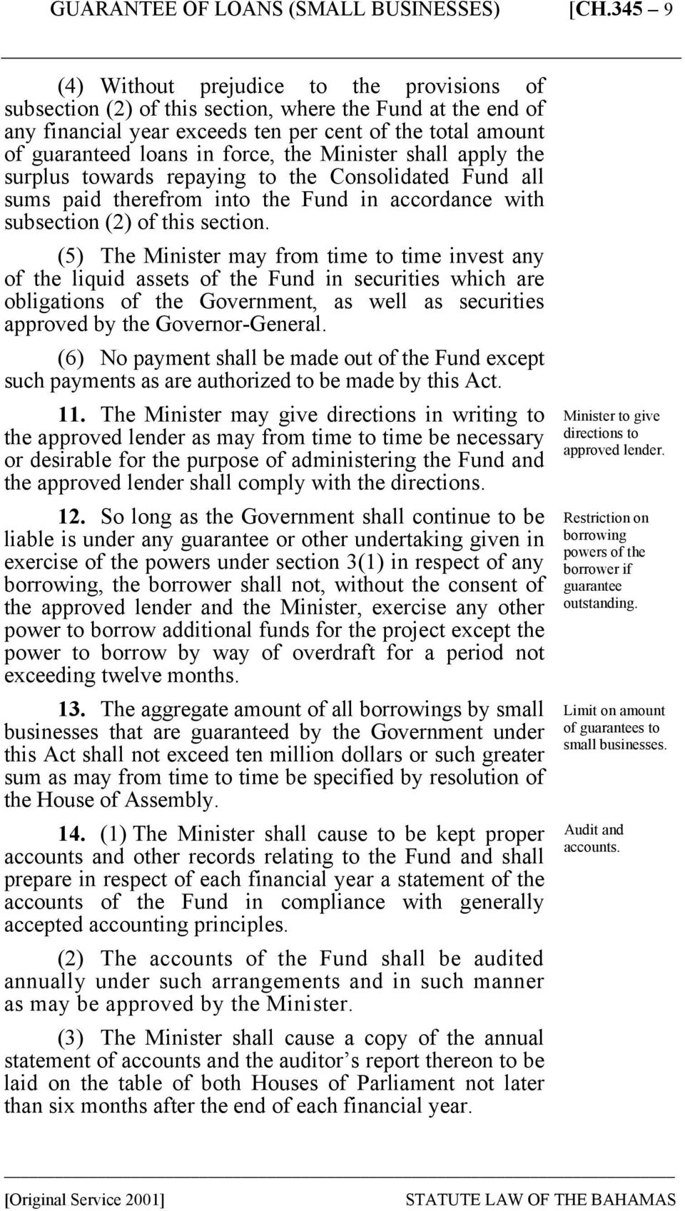 (5) The Minister may from time to time invest any of the liquid assets of the Fund in securities which are obligations of the Government, as well as securities approved by the Governor-General.