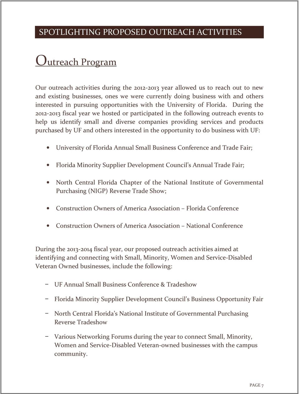 During the 2012-2013 fiscal year we hosted or participated in the following outreach events to help us identify small and diverse companies providing services and products purchased by UF and others