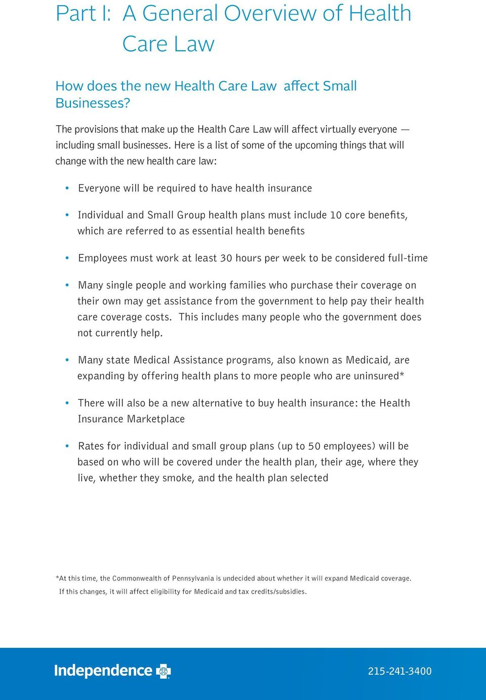 Here is a list of some of the upcoming things that will change with the new health care law: Everyone will be required to have health insurance Individual and Small Group health plans must include 10