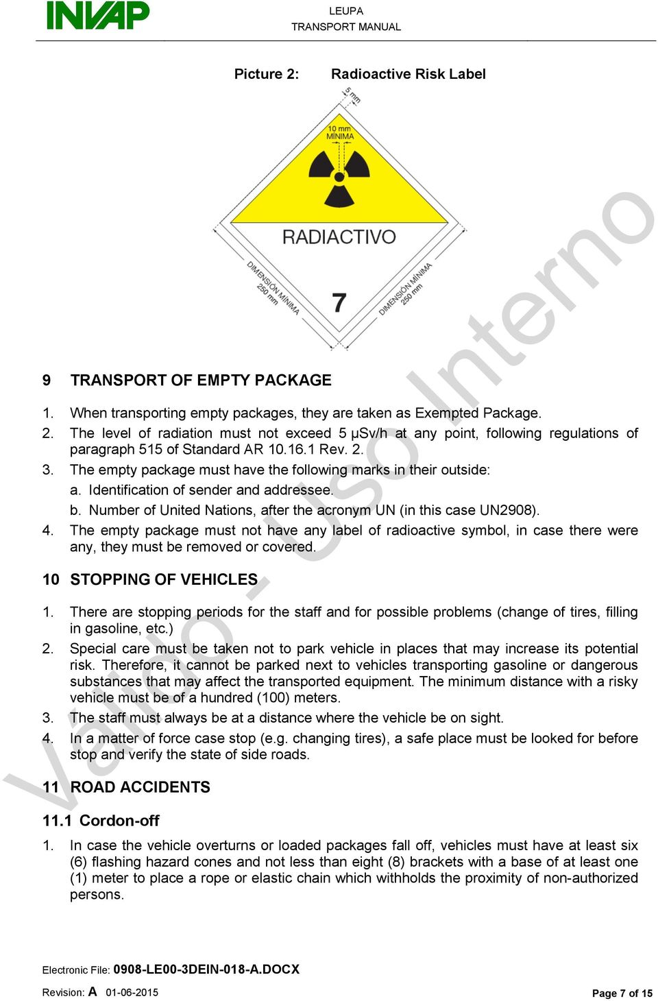 The empty package must not have any label of radioactive symbol, in case there were any, they must be removed or covered. 10 STOPPING OF VEHICLES 1.