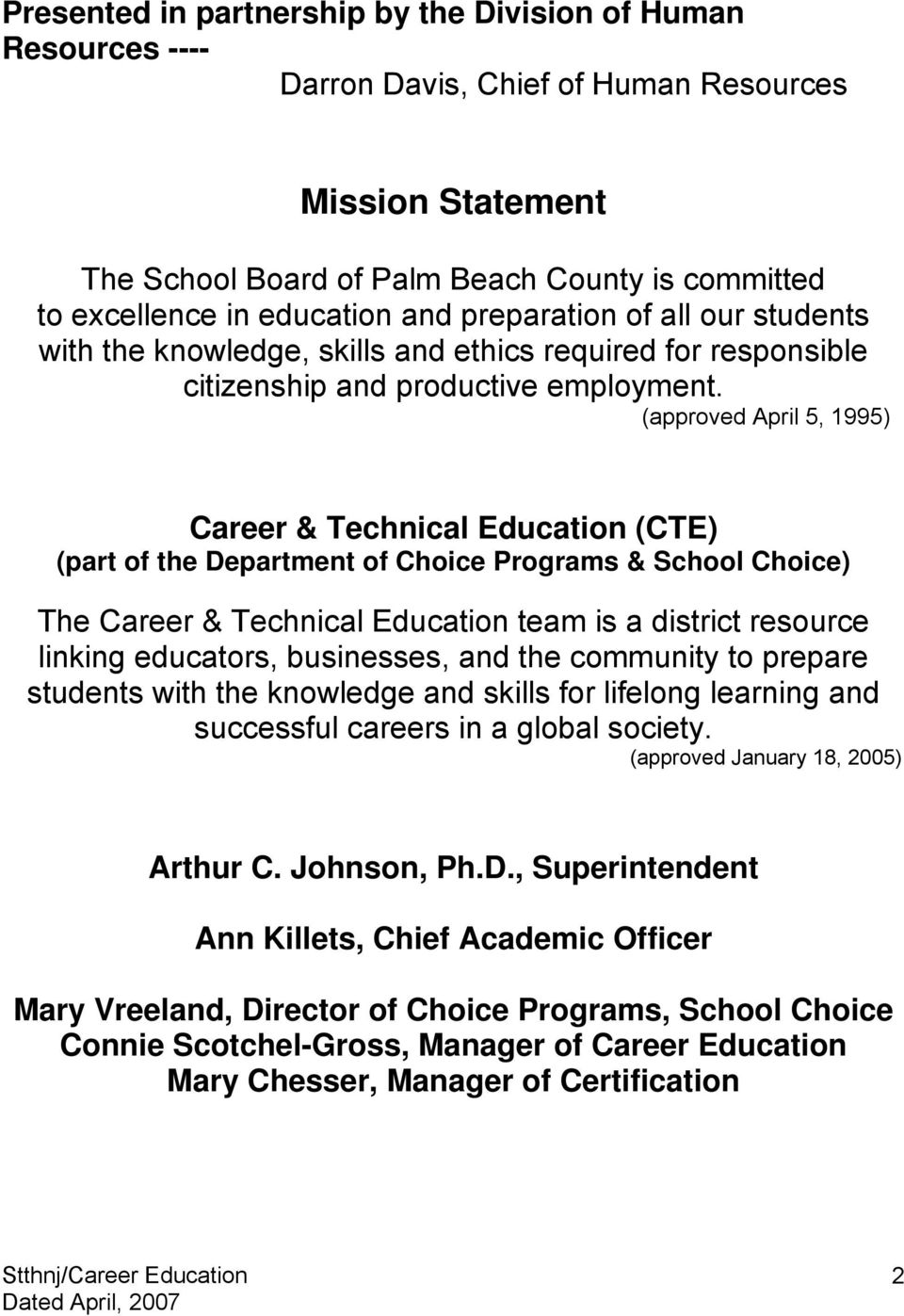 (approved April 5, 1995) Career & Technical Education (CTE) (part of the Department of Choice Programs & School Choice) The Career & Technical Education team is a district resource linking educators,