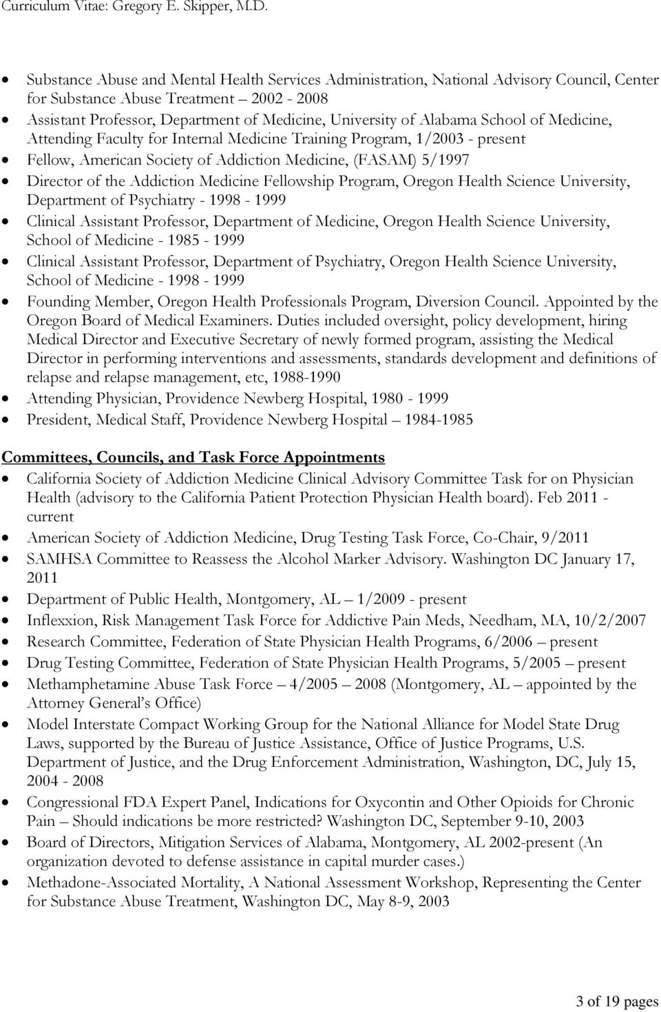 Fellowship Program, Oregon Health Science University, Department of Psychiatry - 1998-1999 Clinical Assistant Professor, Department of Medicine, Oregon Health Science University, School of Medicine -