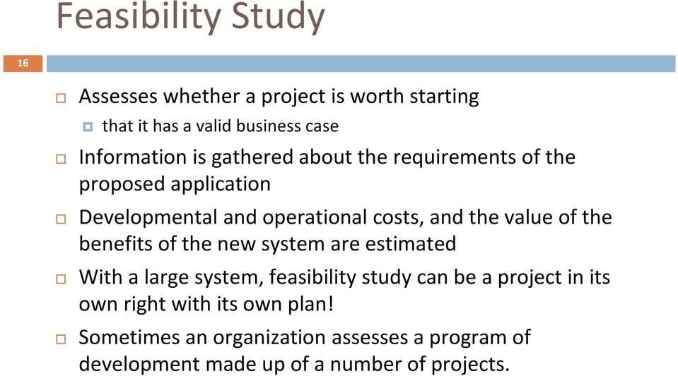 the benefits of the new system are estimated With a large system, feasibility study can be a project in its own