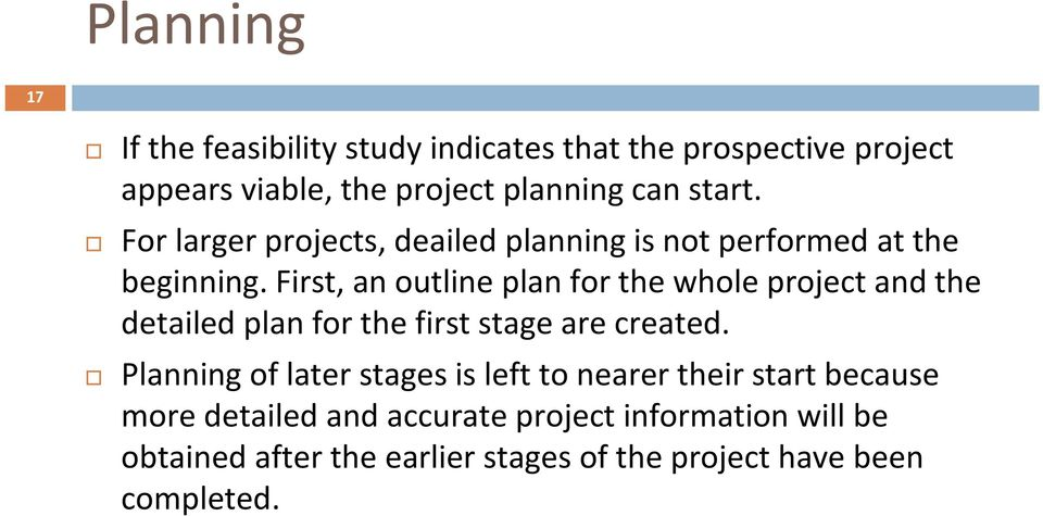 First, an outline plan for the whole project and the detailed plan for the first stage are created.