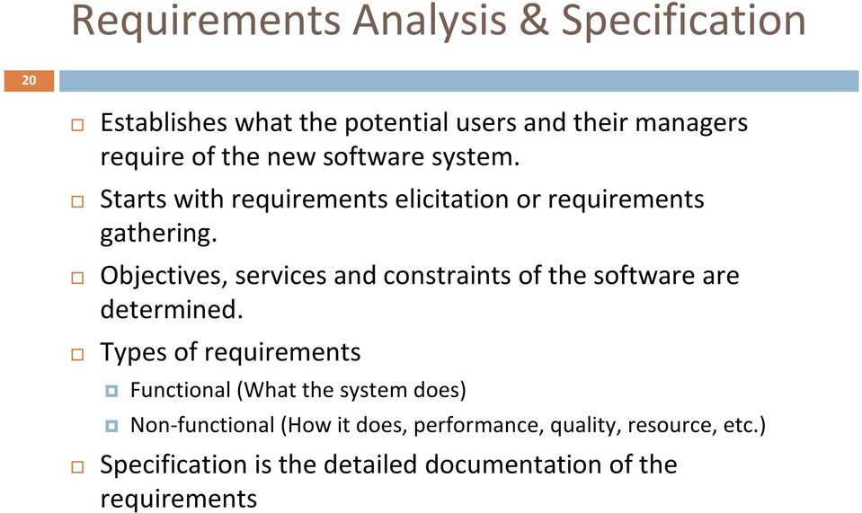 Objectives, services and constraints of the software are determined.