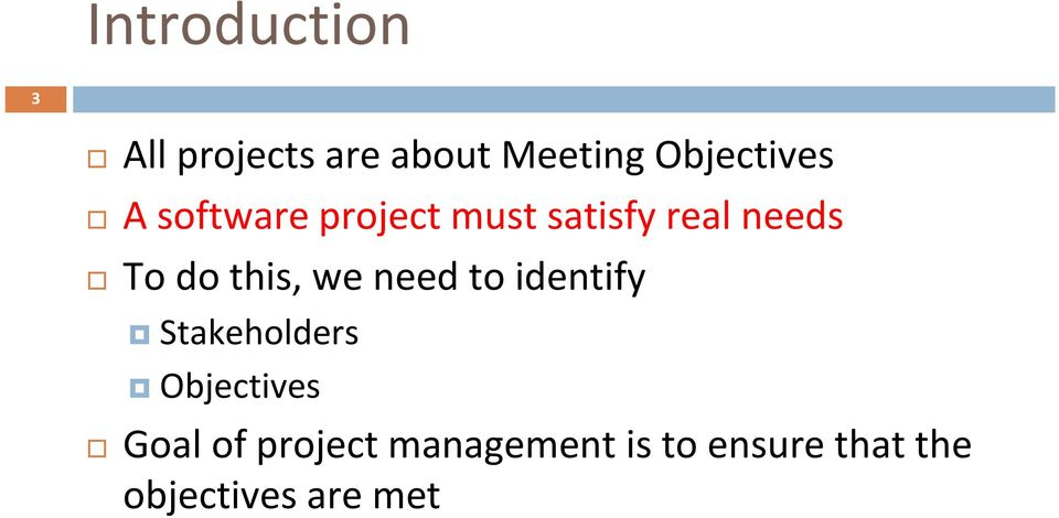 To do this, we need to identify Stakeholders Objectives