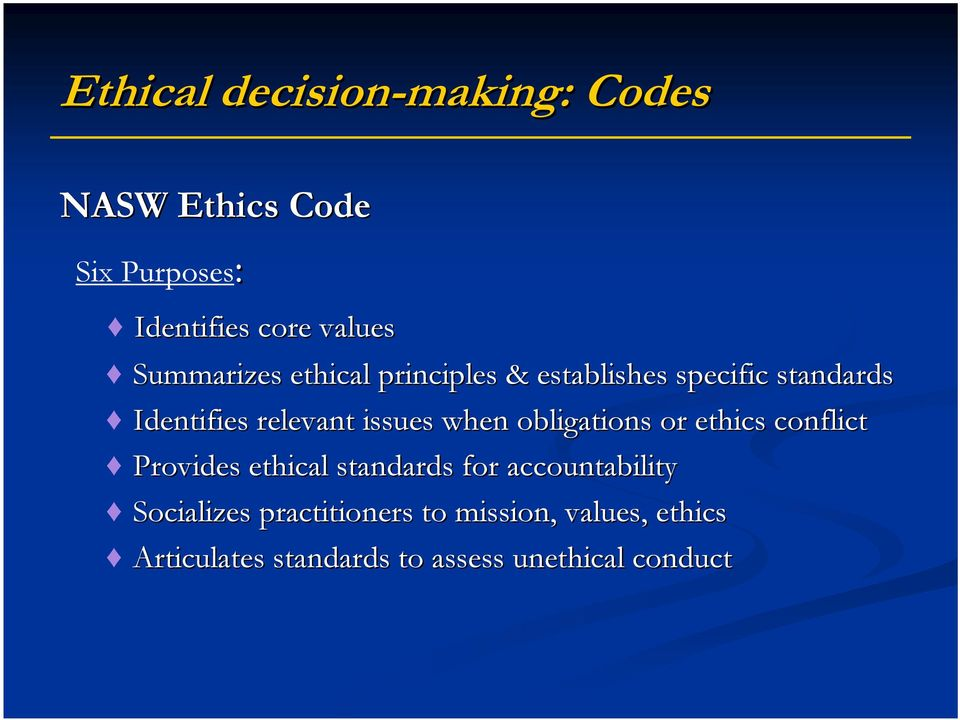 when obligations or ethics conflict Provides ethical standards for accountability