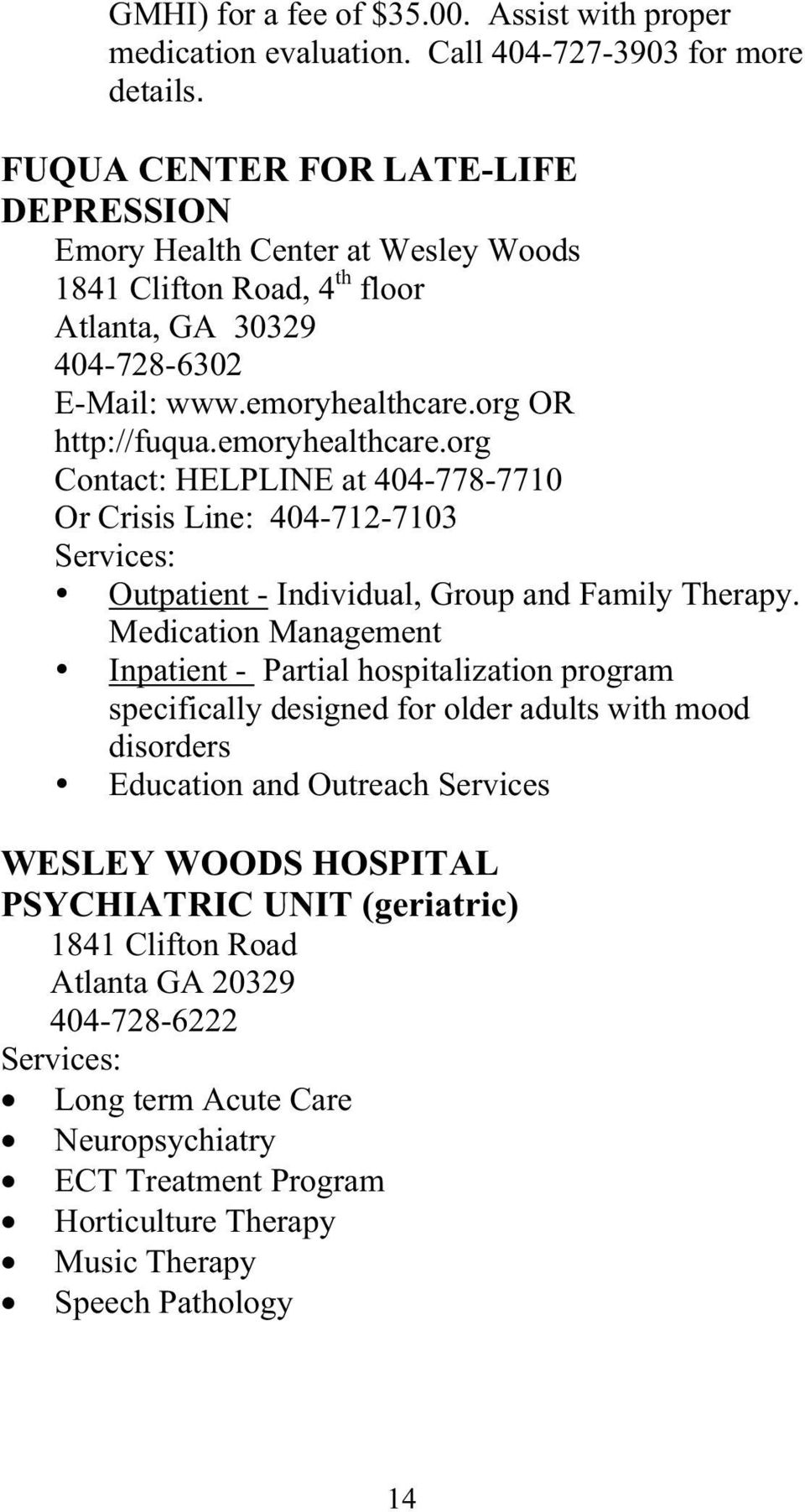 org OR http://fuqua.emoryhealthcare.org Contact: HELPLINE at 404-778-7710 Or Crisis Line: 404-712-7103 Services: Outpatient - Individual, Group and Family Therapy.