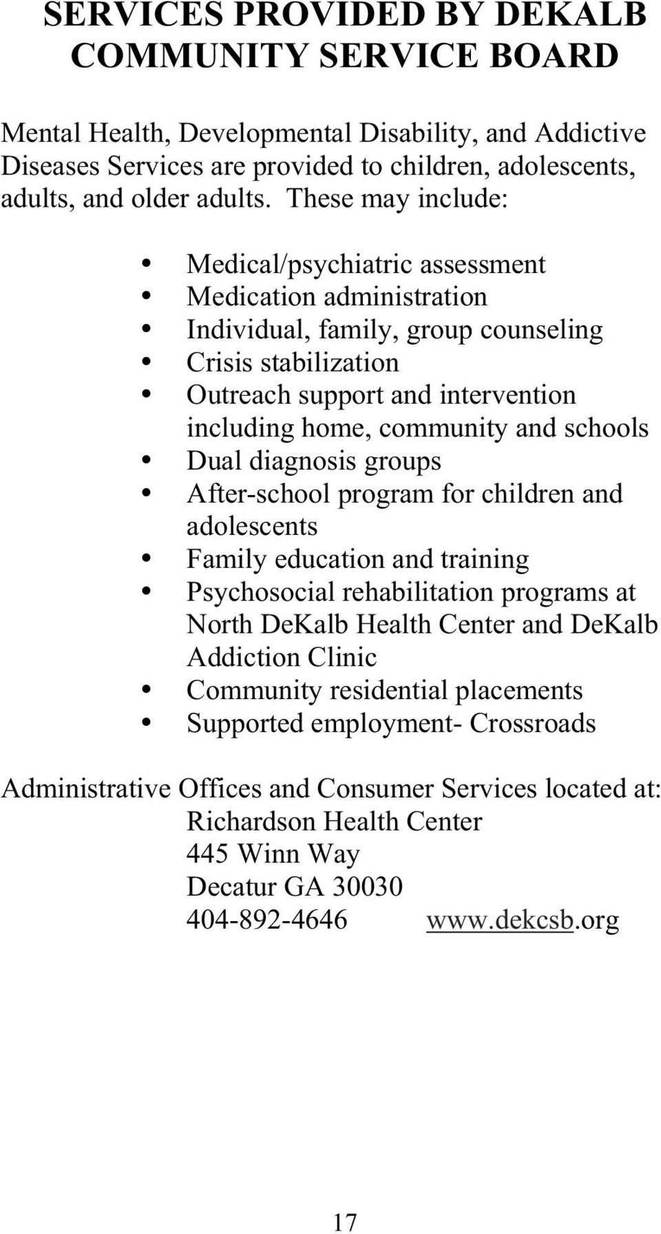 schools Dual diagnosis groups After-school program for children and adolescents Family education and training Psychosocial rehabilitation programs at North DeKalb Health Center and DeKalb Addiction