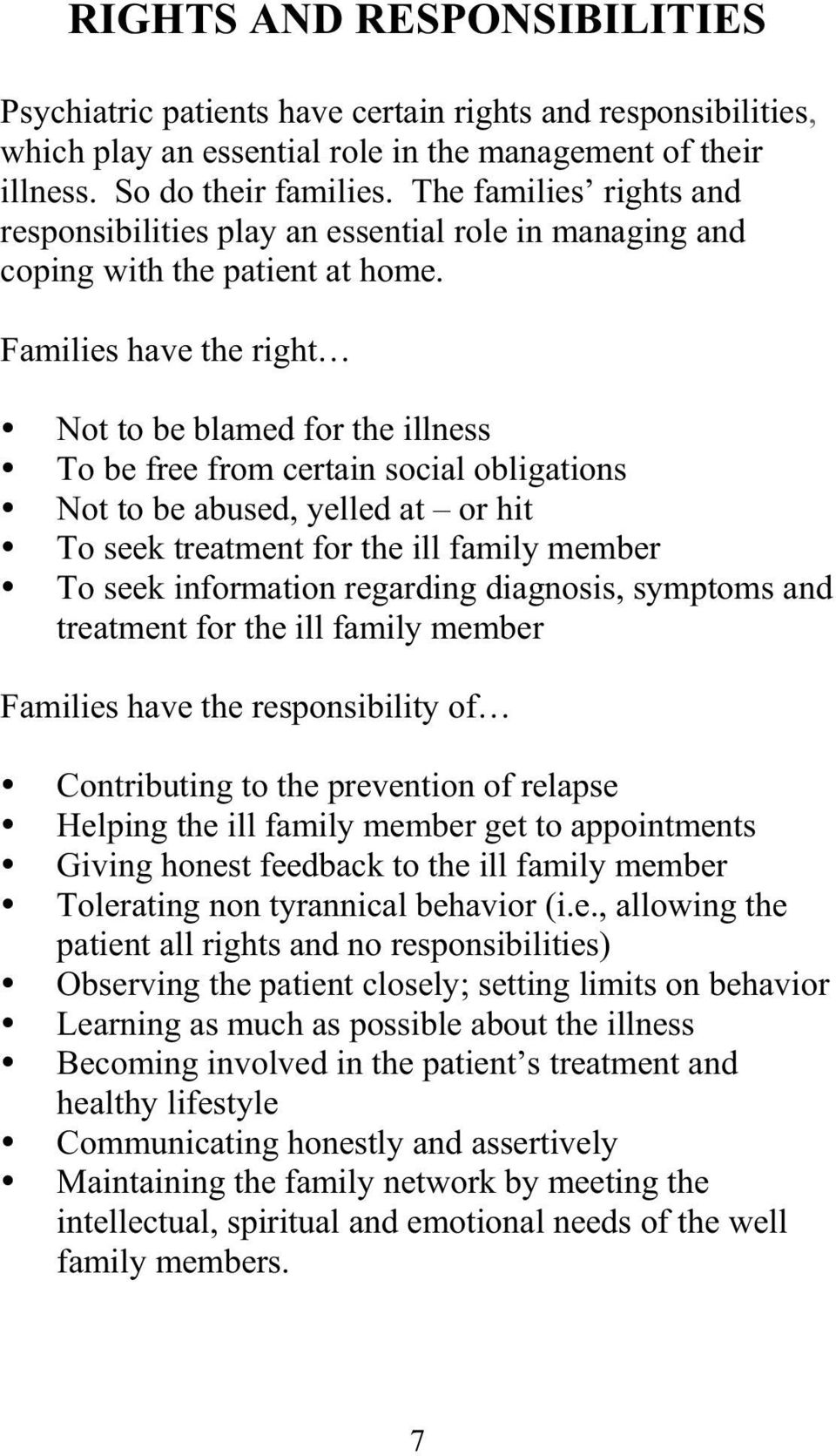 Families have the right Not to be blamed for the illness To be free from certain social obligations Not to be abused, yelled at or hit To seek treatment for the ill family member To seek information