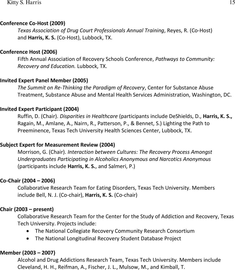 Invited Expert Panel Member (2005) The Summit on Re-Thinking the Paradigm of Recovery, Center for Substance Abuse Treatment, Substance Abuse and Mental Health Services Administration, Washington, DC.