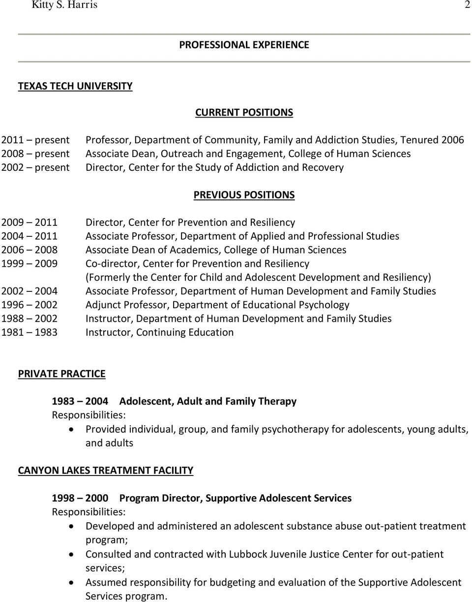 Outreach and Engagement, College of Human Sciences 2002 present Director, Center for the Study of Addiction and Recovery PREVIOUS POSITIONS 2009 2011 Director, Center for Prevention and Resiliency