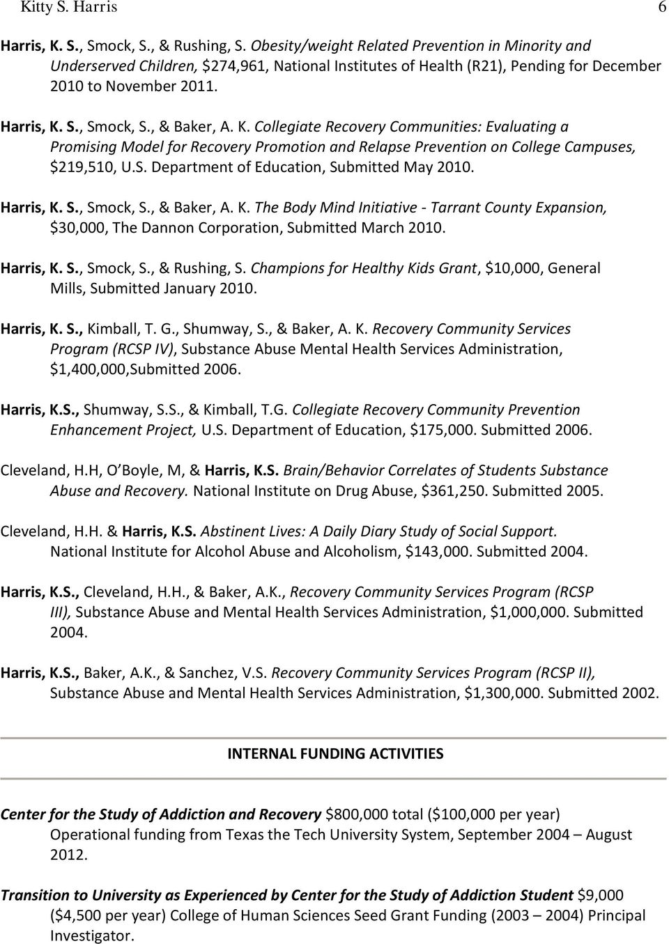 K. Collegiate Recovery Communities: Evaluating a Promising Model for Recovery Promotion and Relapse Prevention on College Campuses, $219,510, U.S. Department of Education, Submitted May 2010.