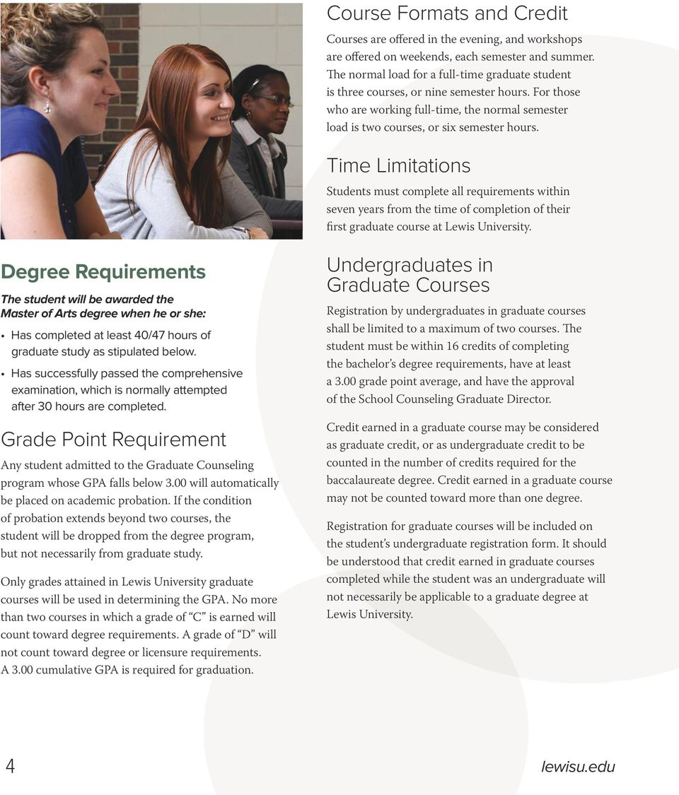 Time Limitations Students must complete all requirements within seven years from the time of completion of their first graduate course at Lewis University.