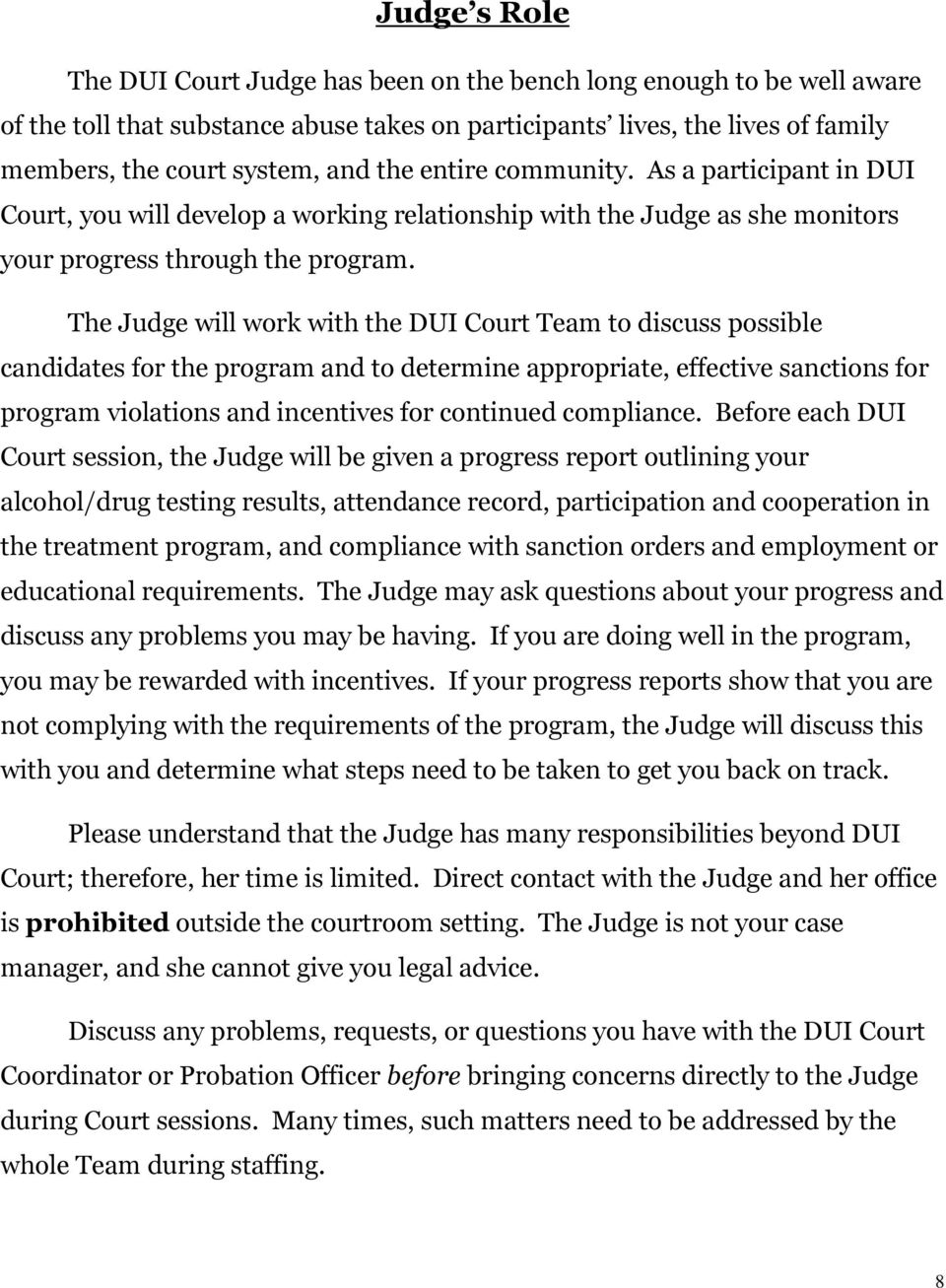 The Judge will work with the DUI Court Team to discuss possible candidates for the program and to determine appropriate, effective sanctions for program violations and incentives for continued