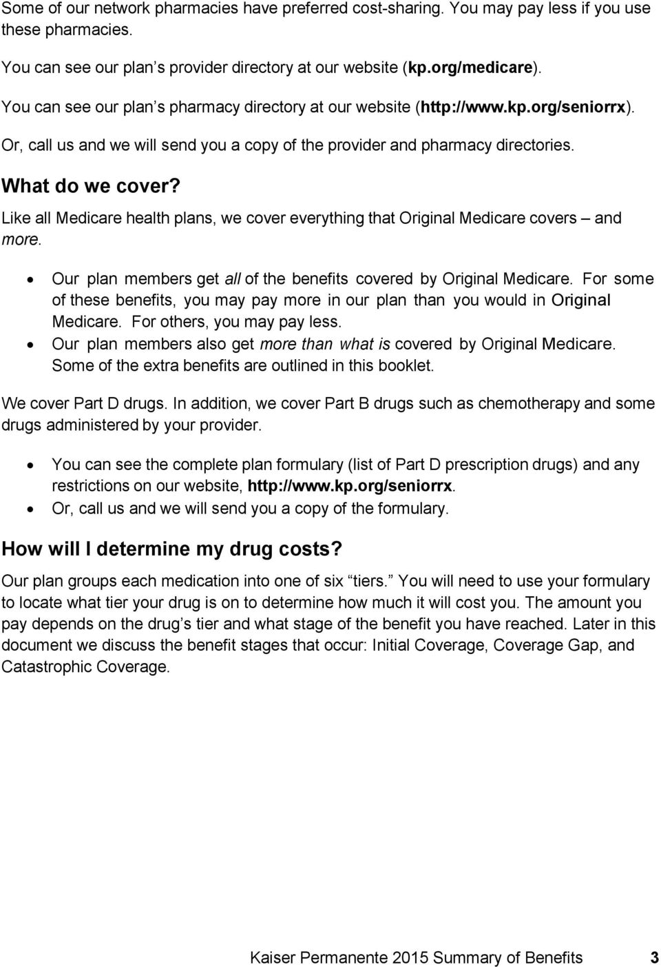 Like all Medicare health plans, we cover everything that Original Medicare covers and more. Our plan members get all of the benefits covered by Original Medicare.