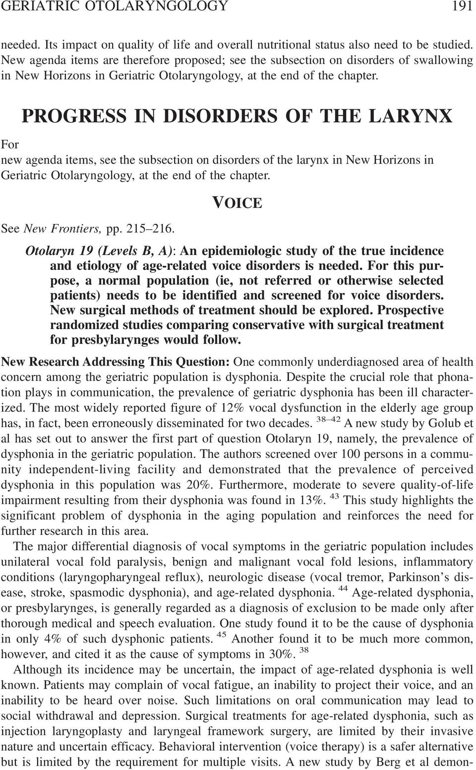 PROGRESS IN DISORDERS OF THE LARYNX For new agenda items, see the subsection on disorders of the larynx in New Horizons in Geriatric Otolaryngology, at the end of the chapter. See New Frontiers, pp.