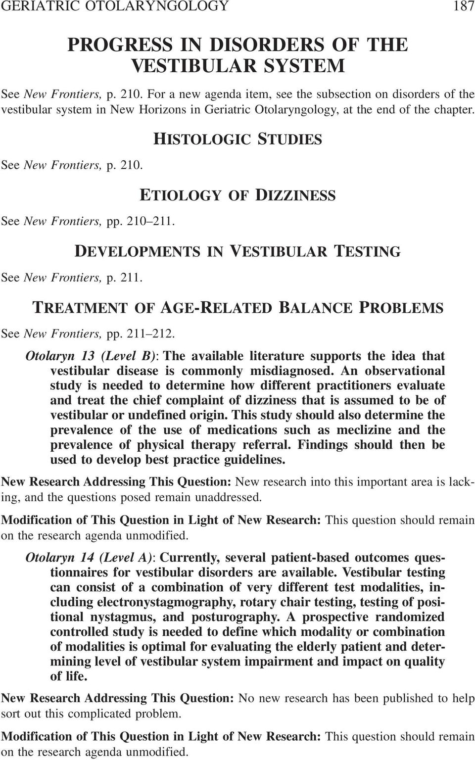 See New Frontiers, pp. 210 211. See New Frontiers, p. 211. HISTOLOGIC STUDIES ETIOLOGY OF DIZZINESS DEVELOPMENTS IN VESTIBULAR TESTING TREATMENT OF AGE-RELATED BALANCE PROBLEMS See New Frontiers, pp.