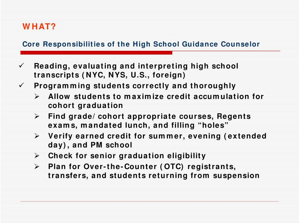 grade/cohort appropriate courses, Regents exams, mandated lunch, and filling holes Verify earned credit for summer, evening (extended day),