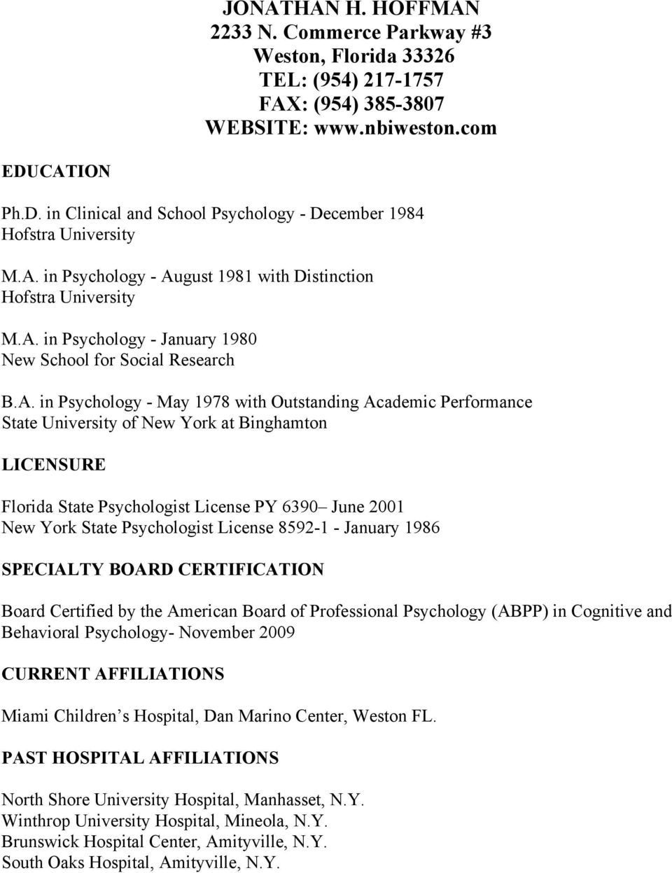 A. in Psychology - May 1978 with Outstanding Academic Performance State University of New York at Binghamton LICENSURE Florida State Psychologist License PY 6390 June 2001 New York State Psychologist
