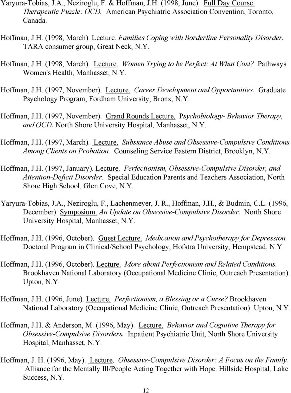 Pathways Women's Health, Manhasset, N.Y. Hoffman, J.H. (1997, November). Lecture. Career Development and Opportunities. Graduate Psychology Program, Fordham University, Bronx, N.Y. Hoffman, J.H. (1997, November). Grand Rounds Lecture.