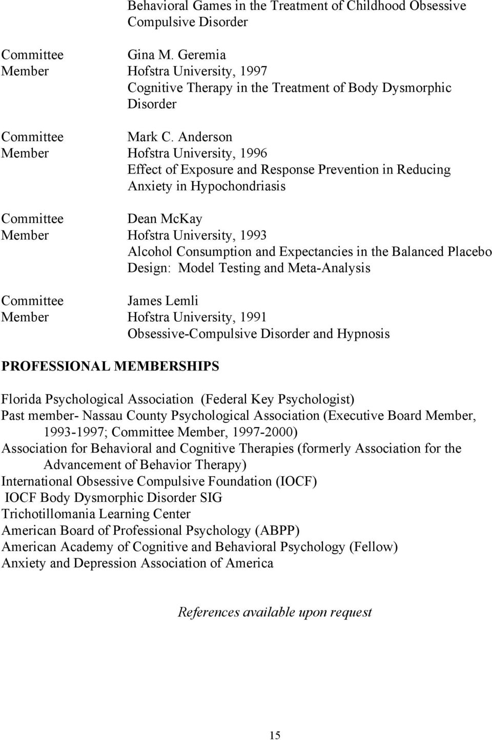 Anderson Member Hofstra University, 1996 Effect of Exposure and Response Prevention in Reducing Anxiety in Hypochondriasis Committee Dean McKay Member Hofstra University, 1993 Alcohol Consumption and