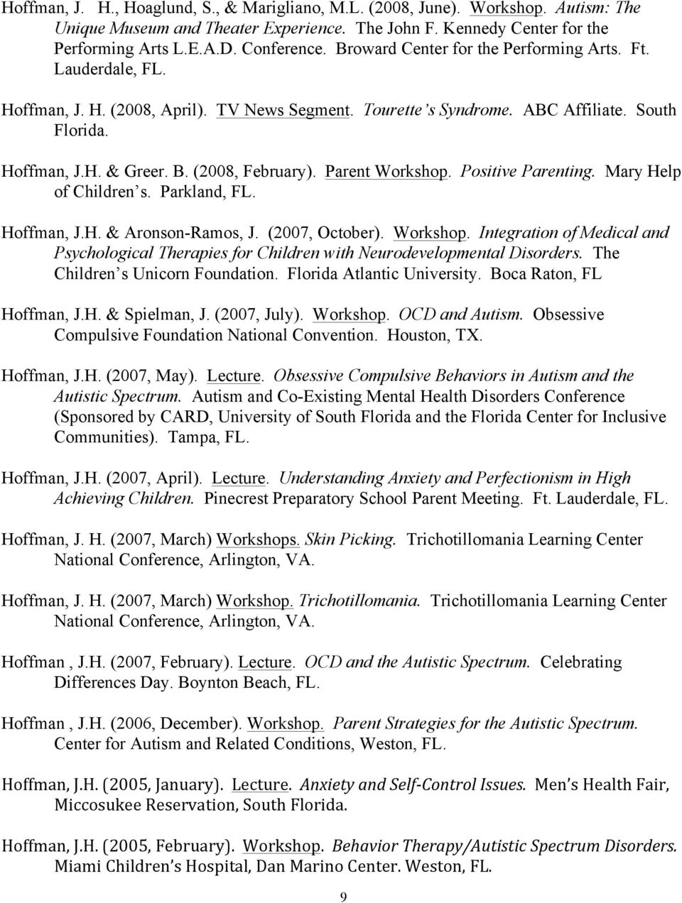 (2008, February). Parent Workshop. Positive Parenting. Mary Help of Children s. Parkland, FL. Hoffman, J.H. & Aronson-Ramos, J. (2007, October). Workshop. Integration of Medical and Psychological Therapies for Children with Neurodevelopmental Disorders.
