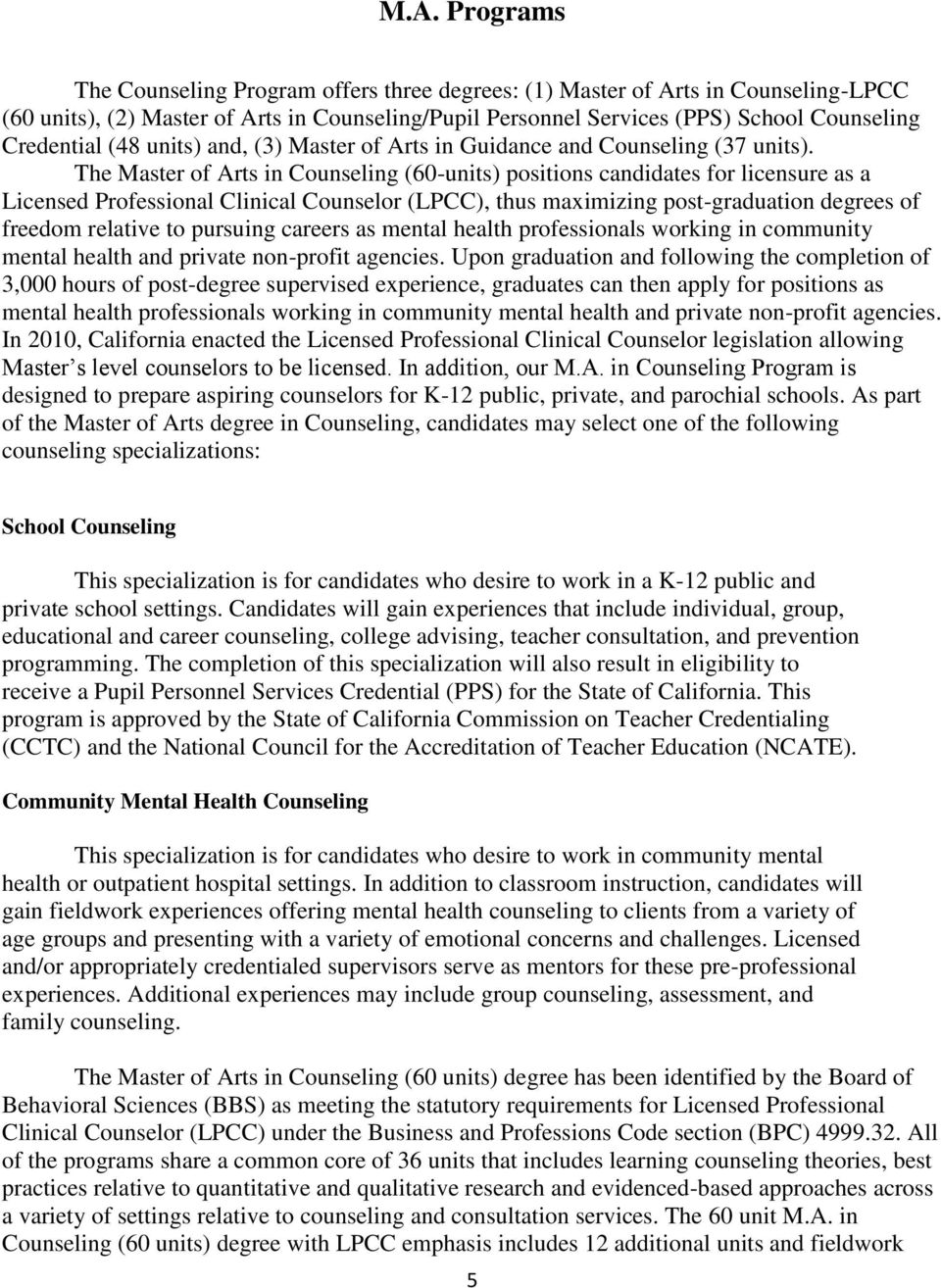 The Master of Arts in Counseling (60-units) positions candidates for licensure as a Licensed Professional Clinical Counselor (LPCC), thus maximizing post-graduation degrees of freedom relative to