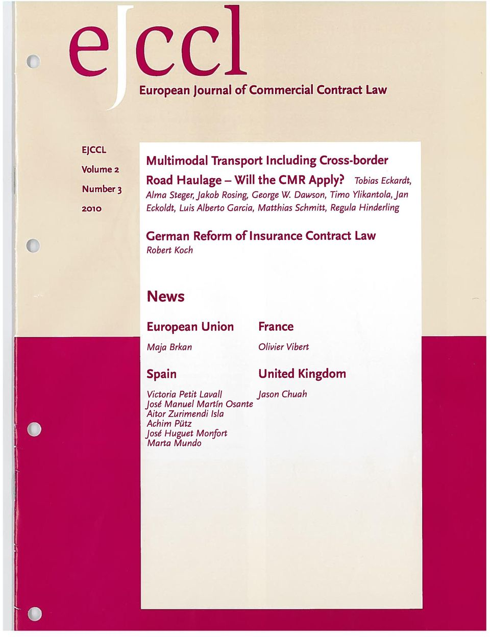 Dawson, Timo Ylikantola, Jan Eckoldt, Luis Alberto Garcia, Matthias Schmitt, Regula Hinderling 0 German Reform of Insurance Contract Law