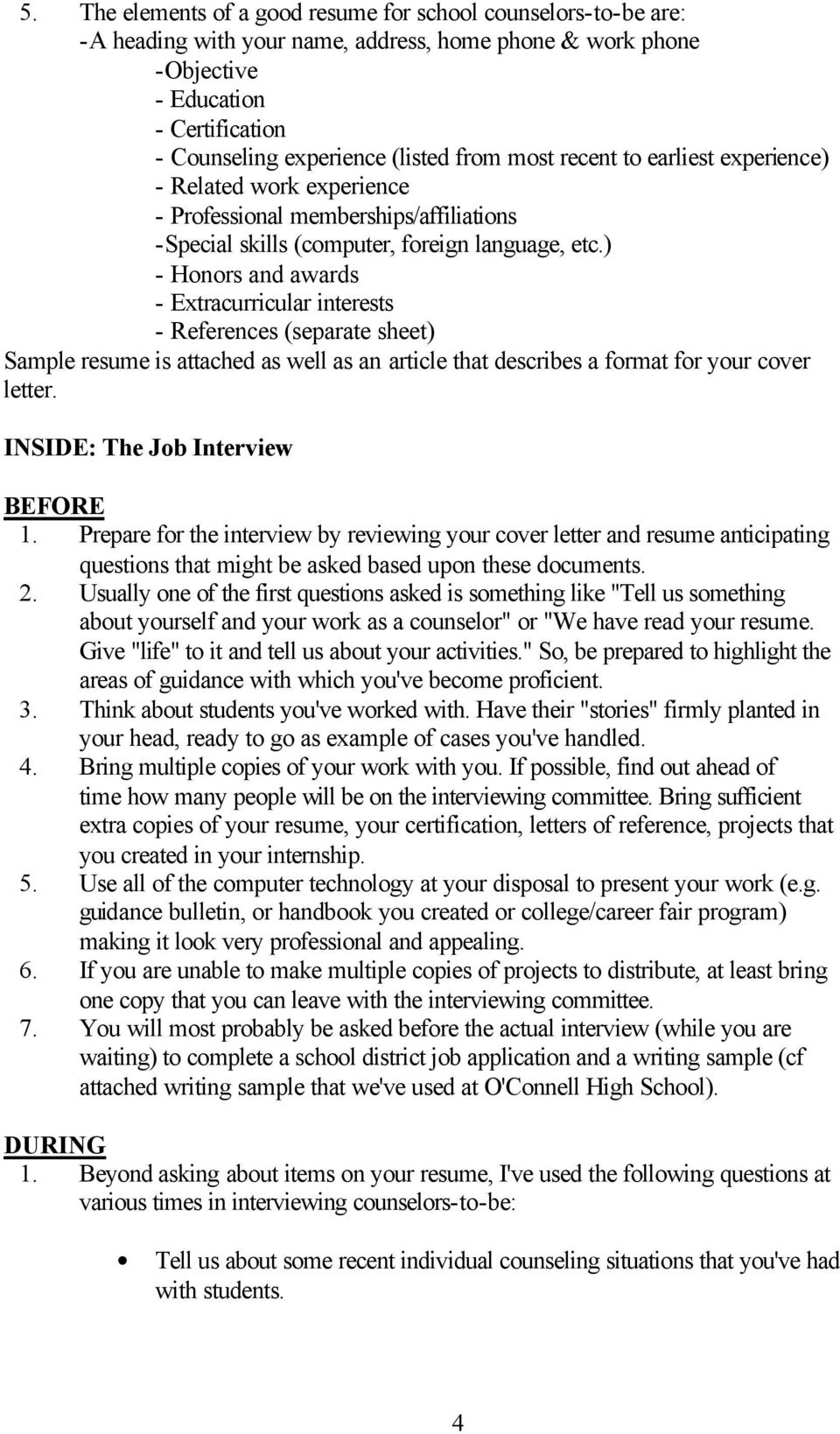 ) - Honors and awards - Extracurricular interests - References (separate sheet) Sample resume is attached as well as an article that describes a format for your cover letter.