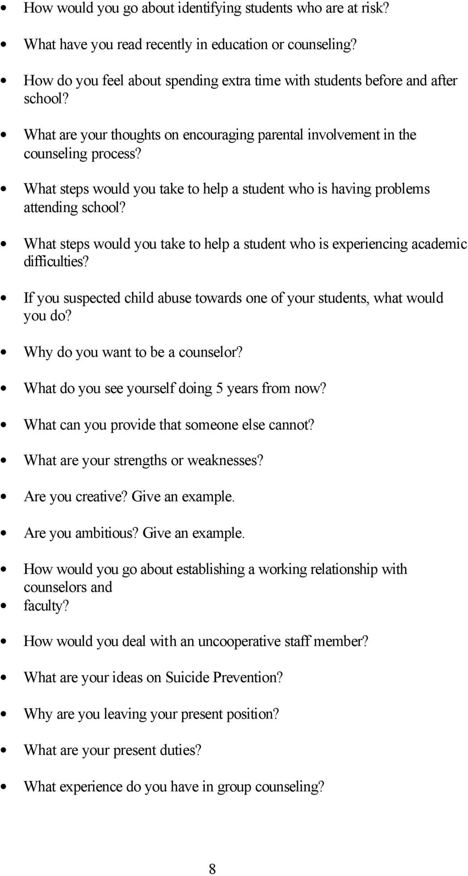 What steps would you take to help a student who is experiencing academic difficulties? If you suspected child abuse towards one of your students, what would you do? Why do you want to be a counselor?