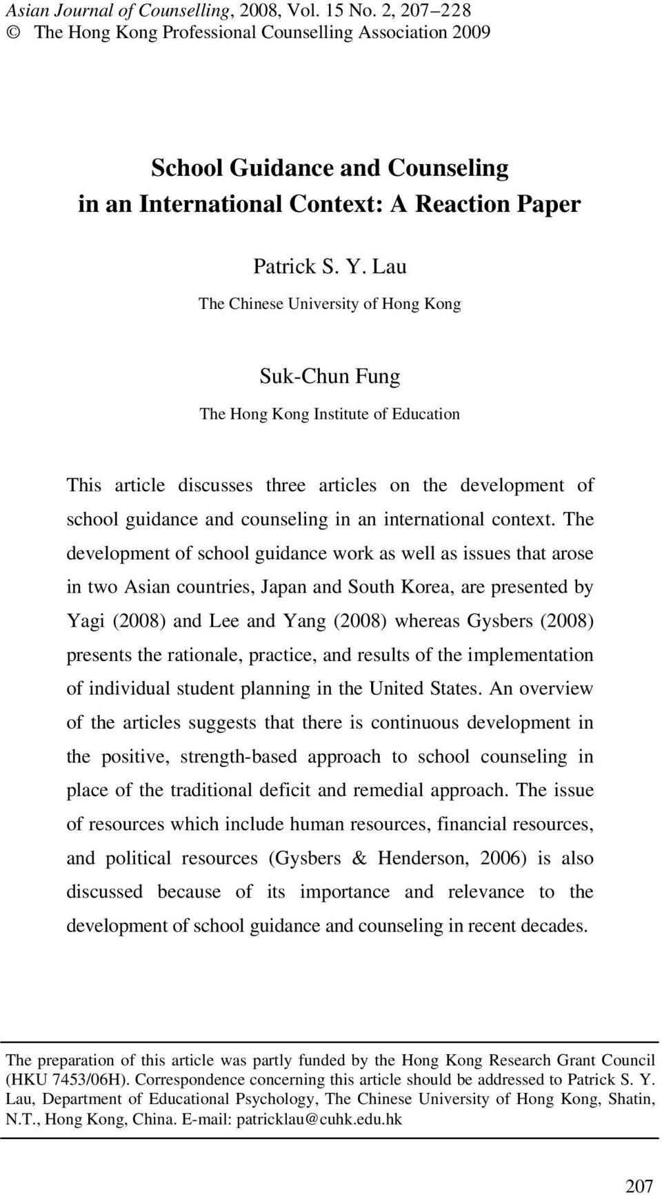 Lau The Chinese University of Hong Kong Suk-Chun Fung The Hong Kong Institute of Education This article discusses three articles on the development of school guidance and counseling in an