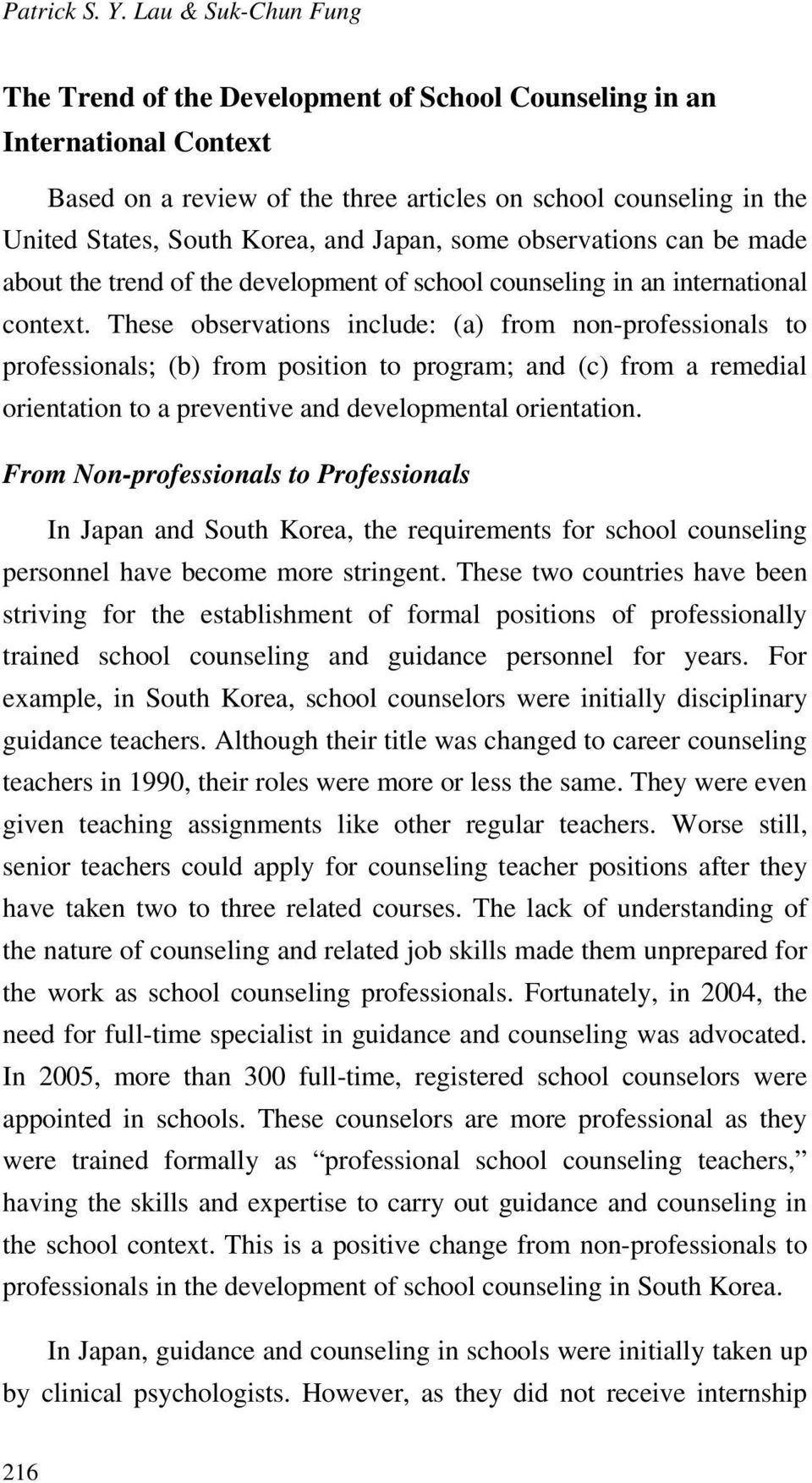 Japan, some observations can be made about the trend of the development of school counseling in an international context.