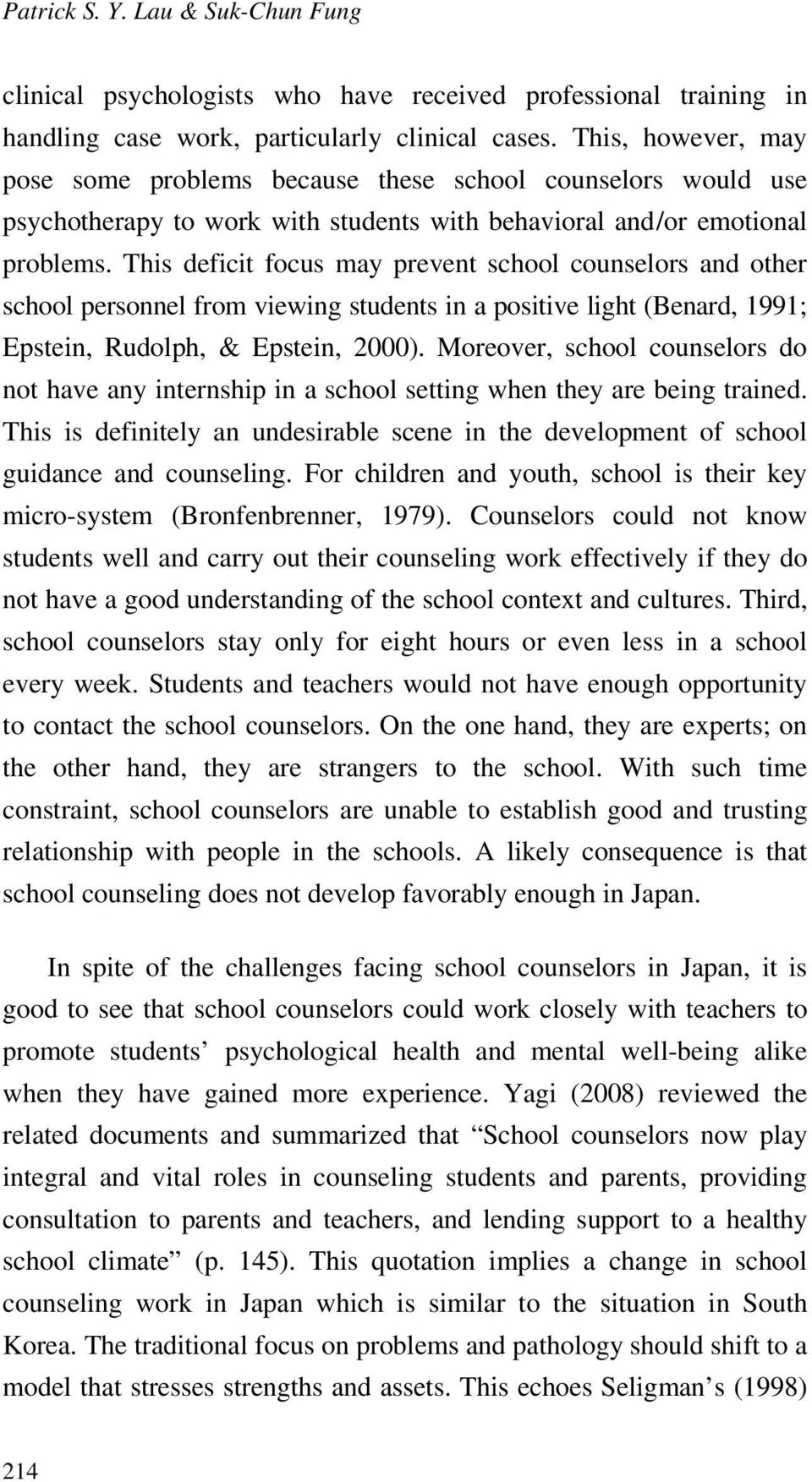 This deficit focus may prevent school counselors and other school personnel from viewing students in a positive light (Benard, 1991; Epstein, Rudolph, & Epstein, 2000).