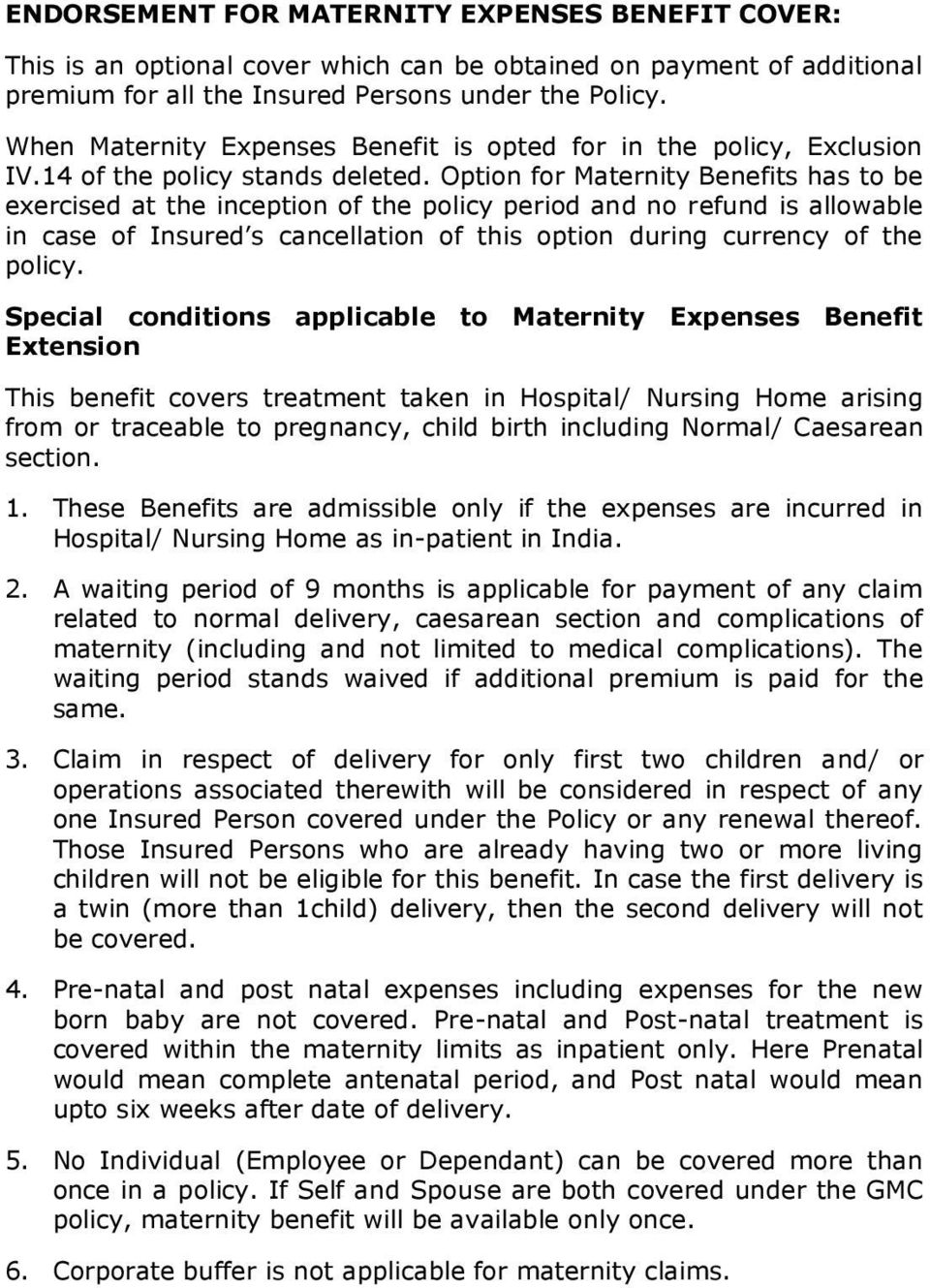 Option for Maternity Benefits has to be exercised at the inception of the policy period and no refund is allowable in case of Insured s cancellation of this option during currency of the policy.